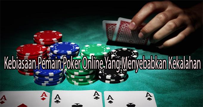 Kebiasaan Pemain Poker Online Yang Menyebabkan Kekalahan